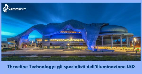 Threeline Technology, gli specialisti dell'illuminazione LED 2 - Commercity Blog